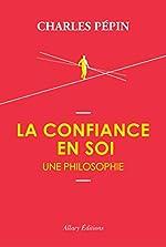La Confiance en soi, une philosophie de Charles Pépin