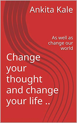 Change Your Thought And Change Your Life As Well As Change Our World Hindi Edition Ebook Kale Ankita Amazon In Kindle Store