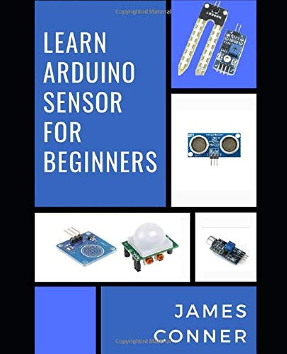 招待冒険家設計図Learn Arduino Sensor With Projects For Beginners: A pratical hands on approch for arduino sensor