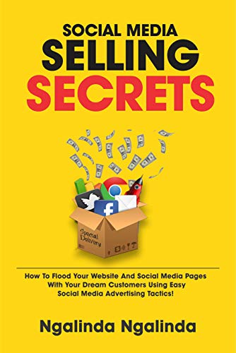 Social Media Selling Secrets: The Essential Book to fill your social media channels, websites and funnels with your dream customers. (English Edition)