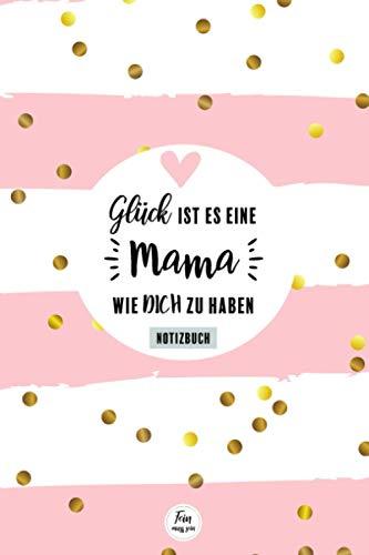 Glück ist es eine Mama wie dich zu haben - Notizbuch: Mama Weihnachtsgeschenk - Geschenk Mama Weihnachten - Muttertagsgeschenk - Geschenkidee Mama ... - BLANKO Notizbuch mit 120 punktierten Seiten