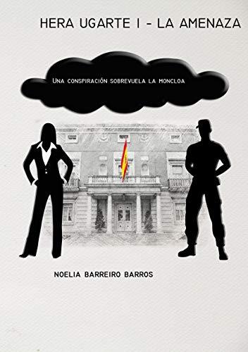 Hera Ugarte I - La amenaza: Una nube de conspiración sobrevuela la Moncloa eBook: Barreiro Barros, Noelia: Amazon.es: Tienda Kindle