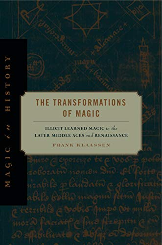 The Transformations of Magic: Illicit Learned Magic in the Later Middle Ages and Renaissance (Magic...