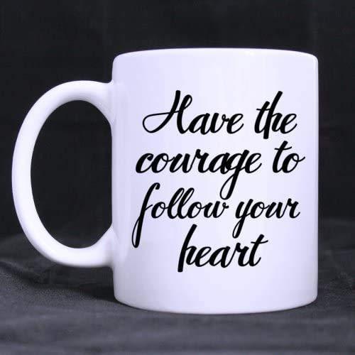 Abbi il coraggio di seguire il tuo cuore Inspirational Quote Mug - Divertente tazza bianca 11 once tazze di caffè o tazza di tè fantastici regali di compleanno/Natale
