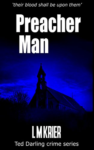 Book: Preacher Man - 'their blood shall be upon them' (Ted Darling crime series Book 9) by L M Krier