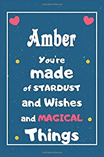 Amber You are made of Stardust and Wishes and MAGICAL Things: Personalised Name Notebook, Gift For Her, Christmas Gift, Gi...