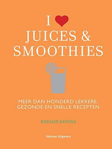 I love juices & smoothies: Meer dan honderd lekkere, gezonde en snelle recepten