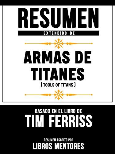 Resumen Extendido De Armas De Titanes (Tools Of Titans) – Basado En El Libro De Tim Ferriss