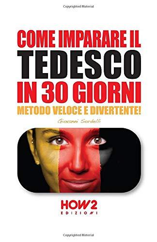 COME IMPARARE IL TEDESCO IN 30 GIORNI: Metodo Veloce e Divertente!