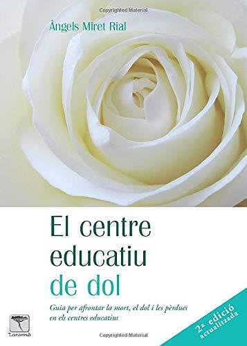 El centre educatiu de dol: Guia per afrontar la mort, el dol i les pèrdues en els centres educatius: 50 (Roure)