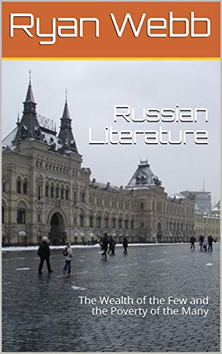 Russian Literature: The Wealth of the Few and the Poverty of the Many (English Edition)