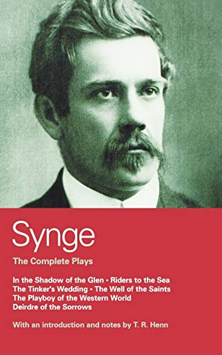 Synge: Complete Plays: In the Shadow of the Glen; Riders to the Sea; The Tinker's Wedding; The Well of the Saints; The P