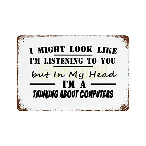 Metal Tin Sign, I Might Look Like I'm Listening To You But In My Head I'm Thinking About Computers Vintage Poster Wall Plaque Home Decor Man Cave Decorative Sign for Indoor Outdoor 7x10 Inch