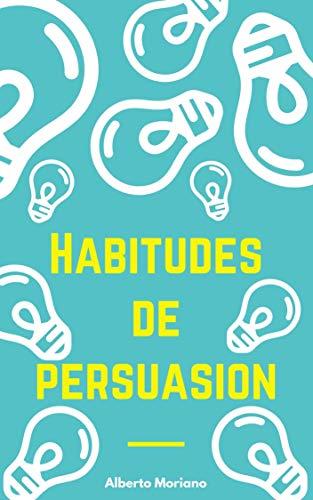 Couverture du livre Habitudes de Persuasion (AUTO-ASSISTANCE ET DÉVELOPPEMENT PERSONNEL t. 6)