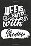 Life Is Better With Shadow: Funny Journal Blank Lined Pages | Perfect Gift for Dog Lover & Owner, Women & Men Who Love Dogs | 6x9 Inch, 110 Pages for Writing or Drawing