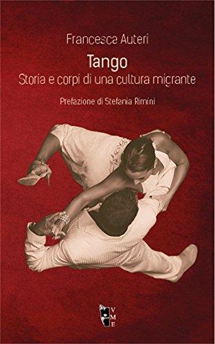 Tango. Storia e corpi di una cultura migrante