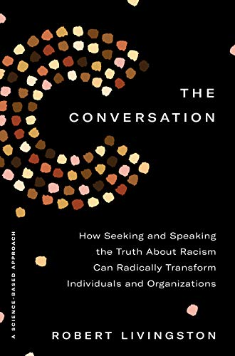 The Conversation: How Seeking and Speaking the Truth About Racism Can Radically Transform Individual