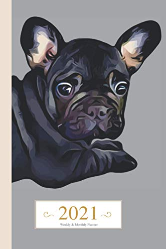 2021 Weekly & Monthly Planner: Black French Bulldog Dog Cover, Organizer Diary with Goal Setting and Gratitude Sections. Trackers, Checklists (Positive Goals 6x9)