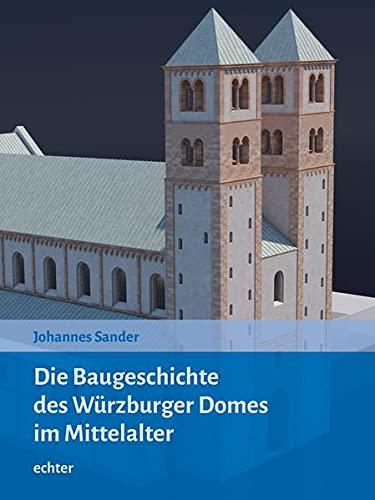 """Die Baugeschichte des Würzburger Doms im Mittelalter (""""Quellen und Forschungen zur Geschichte des Bistums und Hochstifts Würzburg"""")"""