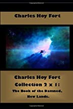 Charles Hoy Fort Collection 2 x 1: The Book of the Damned, New Lands. (Best Sellers: Classic Books)