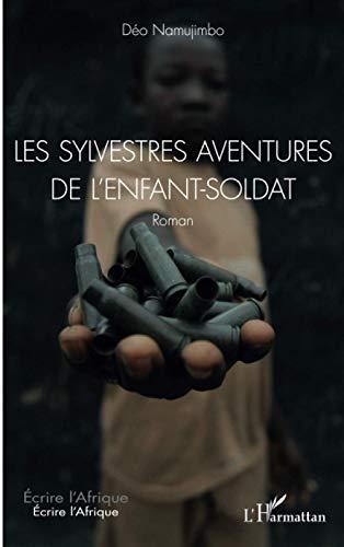 Les sylvestres aventures de l'enfant-soldat. Roman