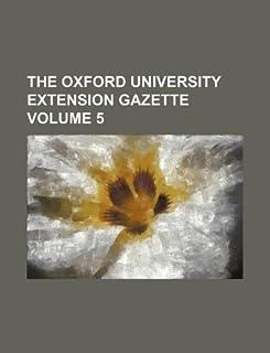 The Oxford University Extension Gazette Volume 5
