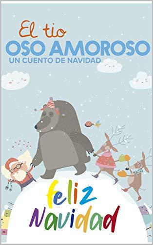 FELIZ NAVIDAD: CUENTOS DEL TIO OSO AMOROSO (Spanish Edition)