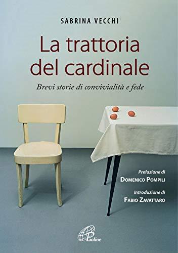 La trattoria del cardinale. Brevi storie di convivialità e fede