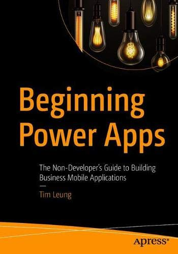 Beginning Power Apps: The Non-Developer\'s Guide to Building Business Mobile Applications