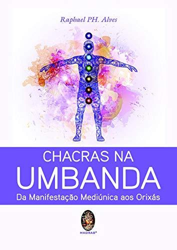 Chacras na Umbanda: Da manifestação mediúnica aos Orixás