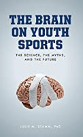The Brain on Youth Sports: The Science, the Myths, and the Future