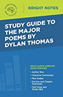 Study Guide to the Major Poems by Dylan Thomas