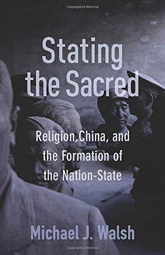 Compare Textbook Prices for Stating the Sacred: Religion, China, and the Formation of the Nation-State  ISBN 9780231193573 by Walsh, Michael