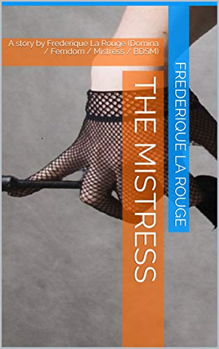 The mistress: A story by Frederique La Rouge (Domina / Femdom / Mistress / BDSM) (English Edition)