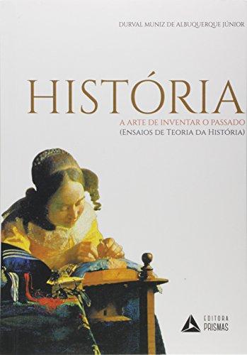 História - A Arte de Inventar o Passado: (ensaios de Teoria da História)