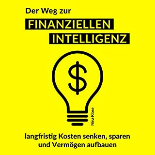 Der Weg zur finanziellen Intelligenz     langfristig Kosten senken, sparen und Vermögen aufbauen              Autor:                                                                                                                                 Nina Klose                               Sprecher:                                                                                                                                 Daniel Klein                      Spieldauer: 2 Std. und 33 Min.     99 Bewertungen     Gesamt 4,1