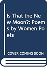Is That the New Moon?: Poems by Women Poets