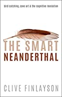 The Smart Neanderthal: Bird Catching, Cave Art, & the Cognitive Revolution