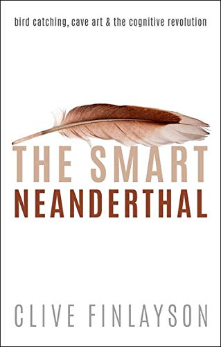 The Smart Neanderthal: Bird catching, Cave Art, and the Cognitive Revolution