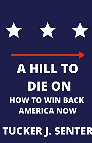 Compare Textbook Prices for A Hill to Die On: How To Win Back America Now  ISBN 9781667182995 by Senter, Tucker J