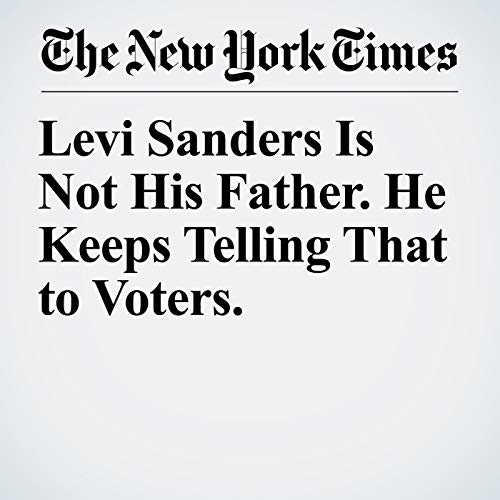 Levi Sanders Is Not His Father. He Keeps Telling That to Voters. copertina