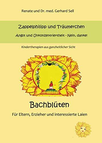 Bachblüten für Kinder, Eltern, Erzieher und interessierte Laien: Zappelphillipp und Träumerchen - Angst und Unkonzentriertheit - Nein, Danke!