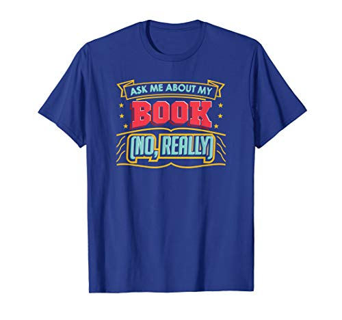 Ask Me About My Book (No, Really): Author Book Lovers Shirt
