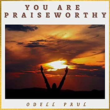 You Are Praiseworthy