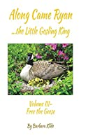 Along Came Ryan, the Little Gosling King Volume III, Free the Geese (Full-color version)