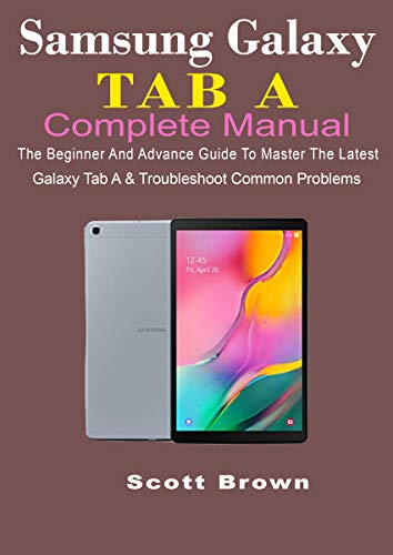 SAMSUNG GALAXY TAB A COMPLETE MANUAL: The Beginner And Advance Guide To Master The Latest Galaxy Tab A & Troubleshoot Common Problems (English Edition)
