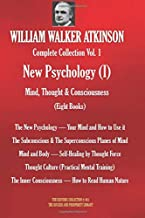 WILLIAM WALKER ATKINSON Complete Collection Vol. 1 New Psychology (I)  Mind, Thought & Consciousness (Eight Books) (The Esoteric Library)