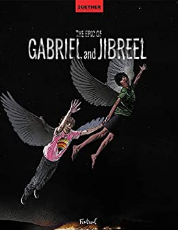 The Epic of Gabriel and Jibreel: A Cautionary Tale of Ultimate Friendship (2GETHER picture book collection 4) by [Marin Darmonkow]