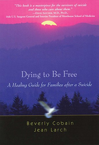 Dying to Be Free: A Healing Guide for Families after a Suicide (English Edition)