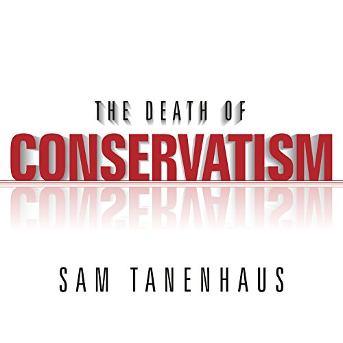 The Death of Conservatism audiobook cover art